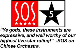 """Ye gods, these instruments are expressive, and well worthy of our highest five-star rating!""  -SOS on Chinee Orchestra.   5"